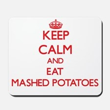 Keep calm and eat Mashed Potatoes Mousepad