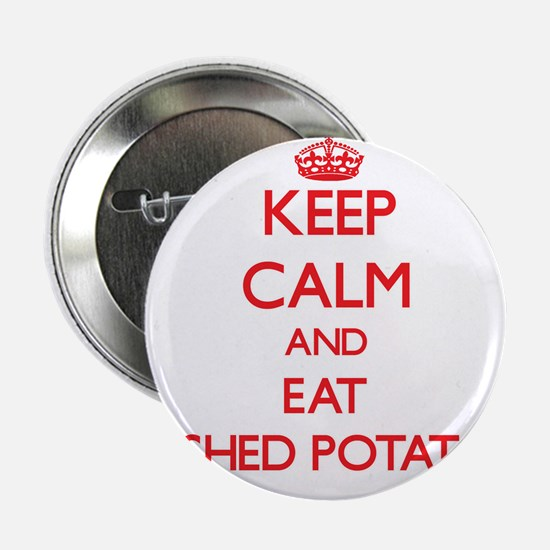 """Keep calm and eat Mashed Potatoes 2.25"""" Button"""