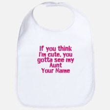 You Gotta See My Aunt (Your Name) Bib