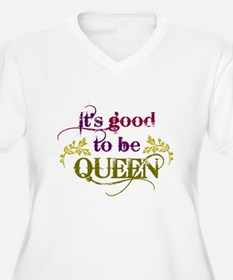 Its good to be queen Plus Size T-Shirt
