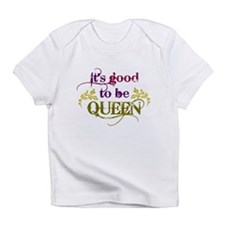 Its good to be queen Infant T-Shirt