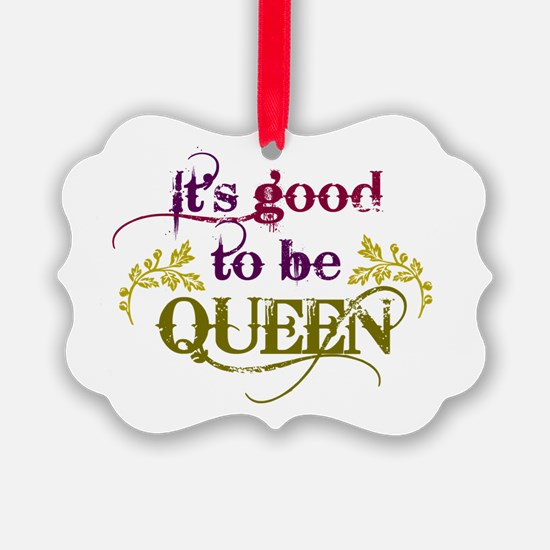 Its good to be queen Ornament