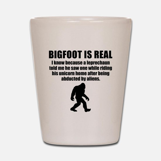 Bigfoot Is Real Shot Glass
