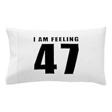 I am feeling 47 Pillow Case
