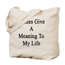 Turtles Give A Meaning To My Life  Tote Bag