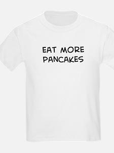 Eat more Pancakes T-Shirt