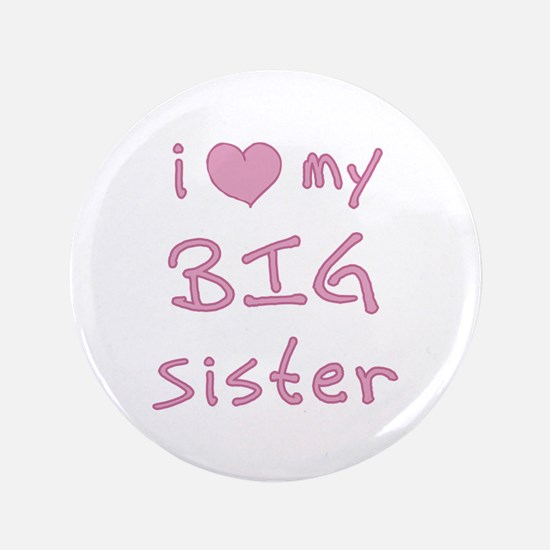 """I Love My Big Sister 3.5"""" Button"""