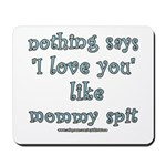 Funny Mommy Spit Joke Mousepad