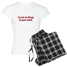 I am not on drugs I am just weird - Red Pajamas