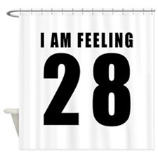 I am feeling 28 Shower Curtain