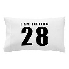 I am feeling 28 Pillow Case