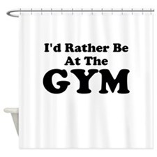 Id Rather Be At The GYM Shower Curtain