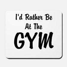 Id Rather Be At The GYM Mousepad