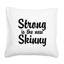 Strong is the new Skinny Square Canvas Pillow