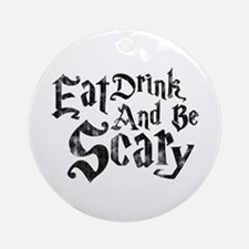 Eat Drink and Be Scary Round Ornament