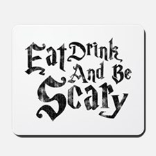 Eat Drink and Be Scary Mousepad