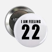 "I am feeling 22 2.25"" Button"