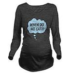 When Do We Eat!? Long Sleeve Maternity T-Shirt
