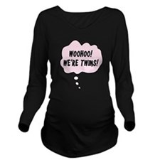 Woohoo! We're Twins! Long Sleeve Maternity T-Shirt