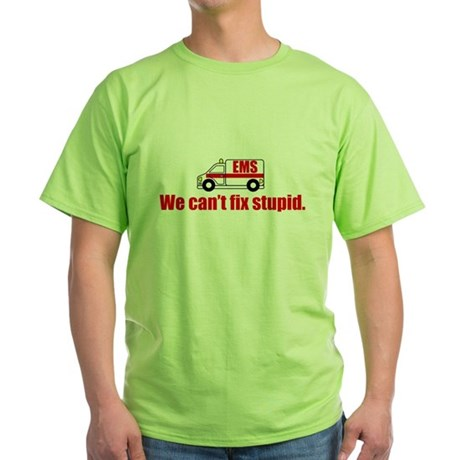 EMS - We can't fix stupid. T-Shirt