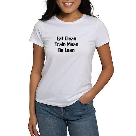 Eat Clean, Train Mean, Be Lean Women's T-Shirt