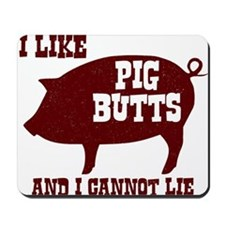 I Like Pig Butts Mousepad
