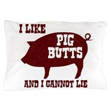 I Like Pig Butts Pillow Case
