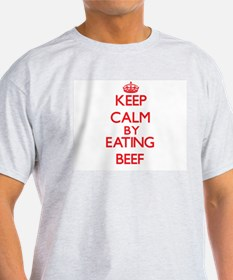 Keep calm by eating Beef T-Shirt