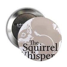 """The Squirrel Whisperer 2.25"""" Button"""