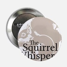 "The Squirrel Whisperer 2.25"" Button"