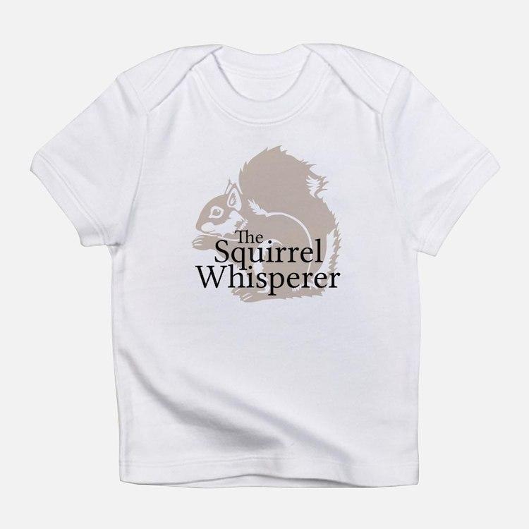 The Squirrel Whisperer Infant T-Shirt