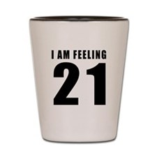 I am feeling 21 Shot Glass