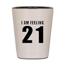 I am feeling 21 Shot Glass