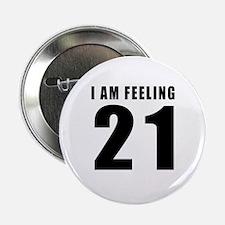 "I am feeling 21 2.25"" Button"