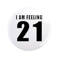 "I am feeling 21 3.5"" Button"