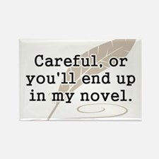 Careful, or Youll End Up In My Novel Writer Magnet