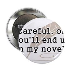 """Careful, or Youll End Up In My Novel Writer 2.25"""""""