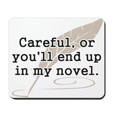 Careful, or Youll End Up In My Novel Writer Mousep
