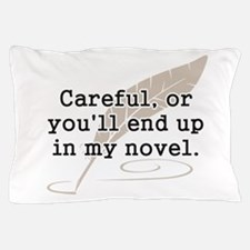 Careful, or Youll End Up In My Novel Writer Pillow