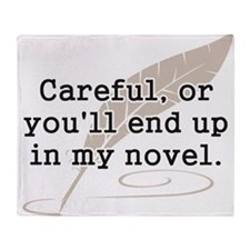 Careful, or Youll End Up In My Novel Writer Throw