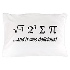 I Ate Some Pie and It Was Delicious Pillow Case