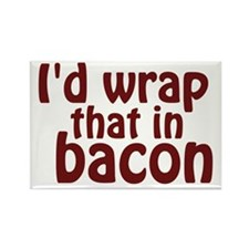 Id Wrap That In Bacon Magnets