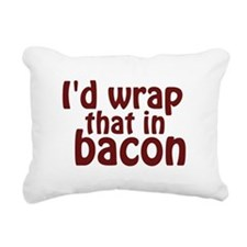 Id Wrap That In Bacon Rectangular Canvas Pillow