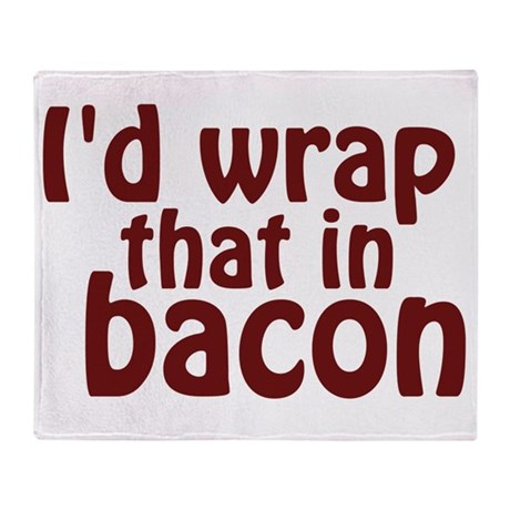 Id Wrap That In Bacon Throw Blanket