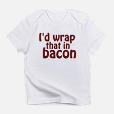 Id Wrap That In Bacon Infant T-Shirt