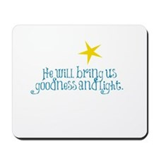 He will bring us goodness and light Mousepad