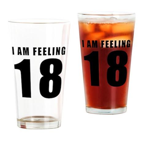 I am feeling 18 Drinking Glass