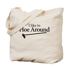 I like to Hoe Around Tote Bag