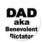 DAD aka Benevolent Dictator Round Car Magnet