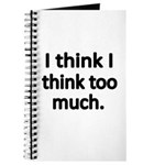 I think I think too much. Journal